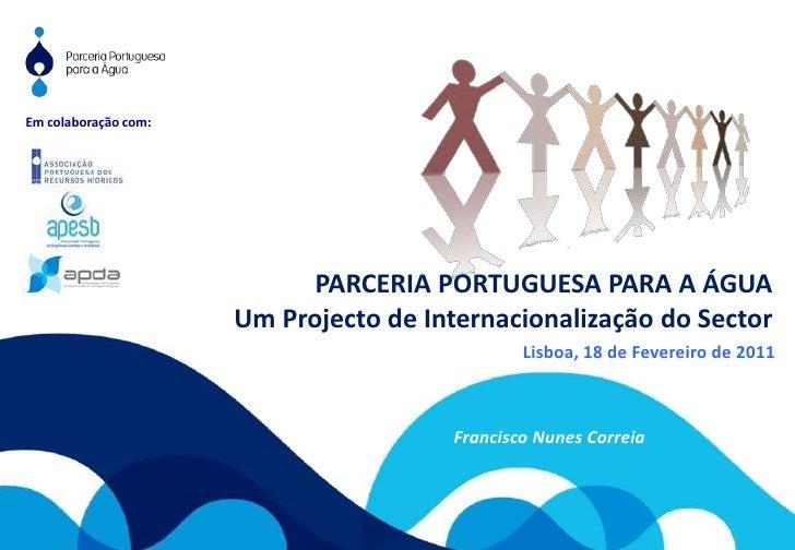 Em colaboração com:<br />PARCERIA PORTUGUESA PARA A ÁGUA<br />Um Projecto de Internacionalização do Sector<br />Lisboa, 18...