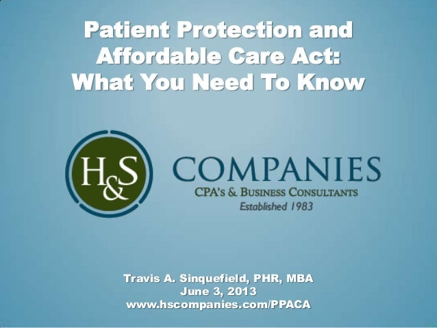 Patient Protection andAffordable Care Act:What You Need To KnowTravis A. Sinquefield, PHR, MBAJune 3, 2013www.hscompanies....