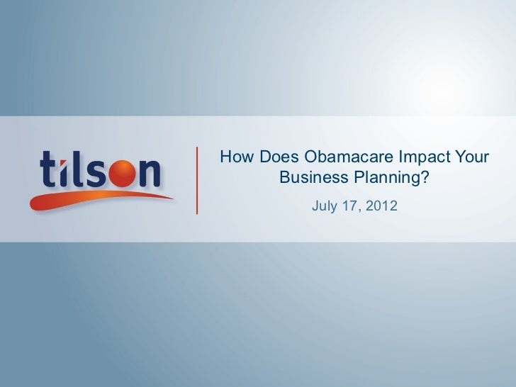 How Does Obamacare Impact Your      Business Planning?          July 17, 2012