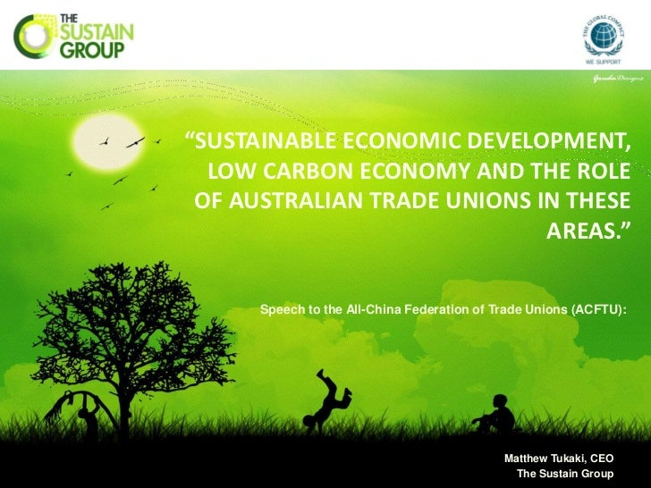 """SUSTAINABLE ECONOMIC DEVELOPMENT,  LOW CARBON ECONOMY AND THE ROLE OF AUSTRALIAN TRADE UNIONS IN THESE                   ..."