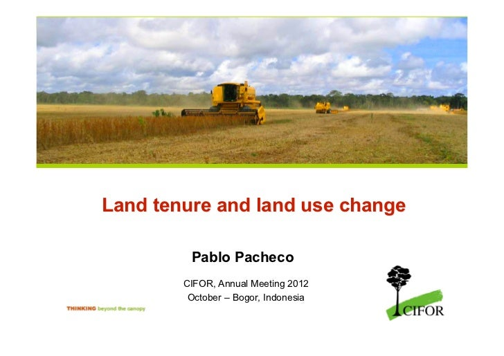 Land tenure and land use change         Pablo Pacheco        CIFOR, Annual Meeting 2012         October – Bogor, Indonesia...
