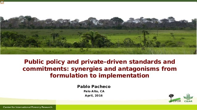 Public policy and private-driven standards and commitments: synergies and antagonisms from formulation to implementation P...
