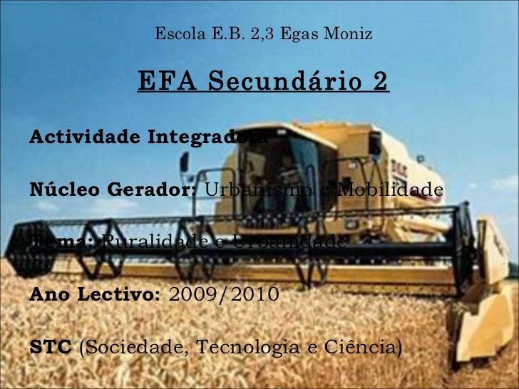 Escola E.B. 2,3 Egas Moniz EFA Secundário 2 <ul><li>Actividade Integradora </li></ul><ul><li>Núcleo Gerador:  Urbanismo e ...