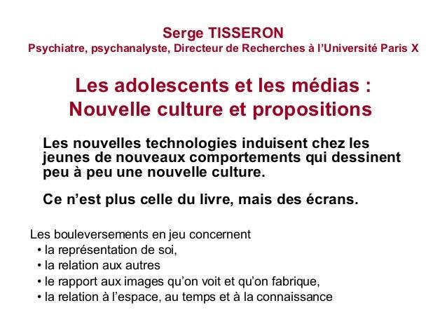 Serge TISSERONPsychiatre, psychanalyste, Directeur de Recherches à l'Université Paris X       Les adolescents et les média...