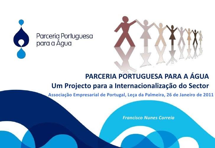 PARCERIA PORTUGUESA PARA A ÁGUA<br />Um Projecto para a Internacionalização do Sector<br />Associação Empresarial de Portu...