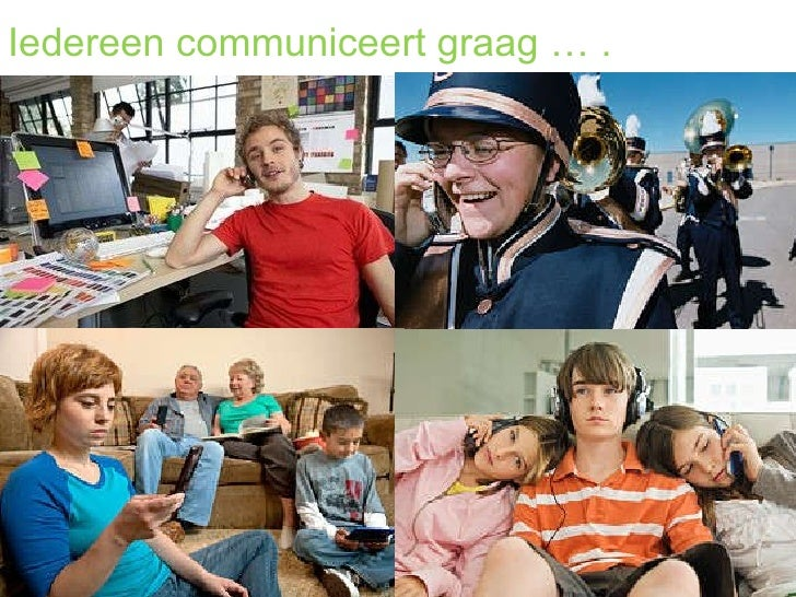 Iedereen communiceert graag … .