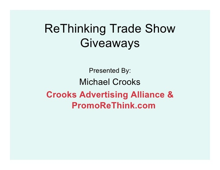 ReThinking Trade Show      Giveaways           Presented By:        Michael Crooks Crooks Advertising Alliance &      Prom...