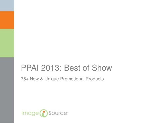 PPAI 2013: Best of Show75+ New & Unique Promotional Products