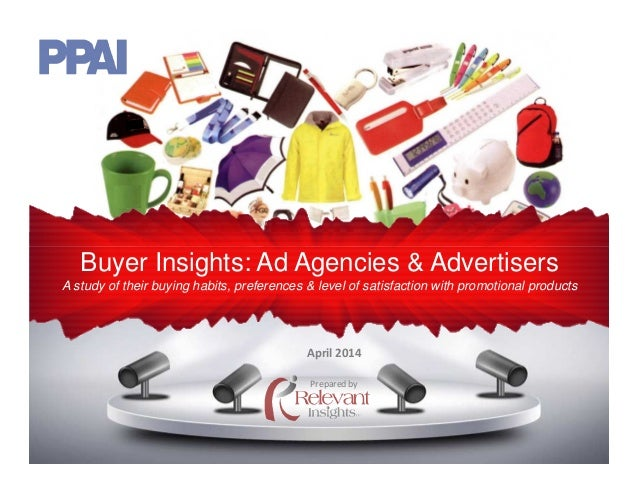 Buyer Insights: Ad Agencies & Advertisers A study of their buying habits, preferences & level of satisfaction with promoti...