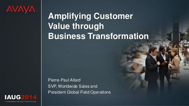 Pierre-Paul Allard SVP, Worldwide Sales and President Global Field Operations Amplifying Customer Value through Business T...