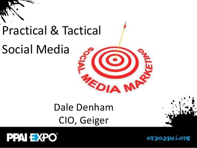 Practical & TacticalSocial Media          Dale Denham           CIO, Geiger