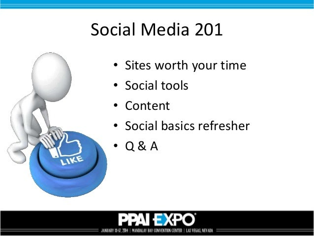 Social Media 201 • • • • •  Sites worth your time Social tools Content Social basics refresher Q&A