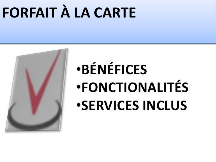 FORFAIT À LA CARTE         •BÉNÉFICES         •FONCTIONALITÉS         •SERVICES INCLUS