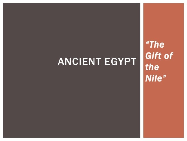 """""""The Gift of the Nile"""" ANCIENT EGYPT"""