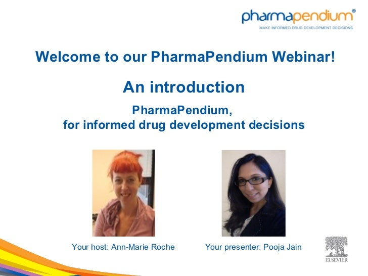Welcome to our PharmaPendium Webinar!                An introduction               PharmaPendium,   for informed drug deve...