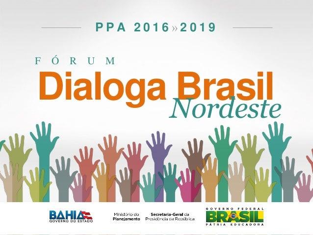 F Ó R U M P P A 2 0 1 6 » 2 0 1 9 Dialoga BrasilNordeste