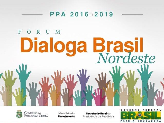 F Ó R U M P P A 2 0 1 6 » 2 0 1 9 Dialoga Brasil Nordeste