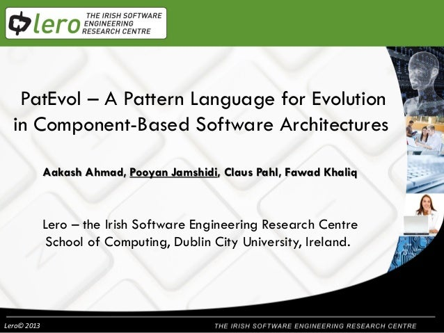 PatEvol – A Pattern Language for Evolution  in Component-Based Software Architectures             Aakash Ahmad, Pooyan Jam...