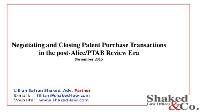 Negotiating and Closing Patent Purchase Transactions in the post-Alice/PTAB Review Era November 2015 Lillian Safran Shaked...