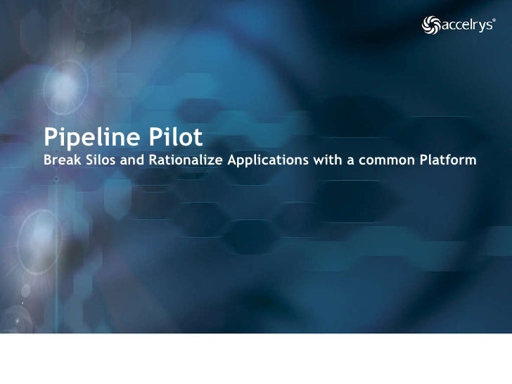 Pipeline Pilot  Break Silos and Rationalize Applications with a common Platform