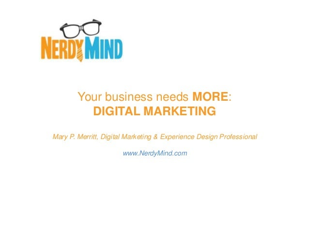 Your business needs MORE:          DIGITAL MARKETINGMary P. Merritt, Digital Marketing & Experience Design Professional   ...