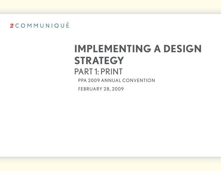 iMPleMenting a design strategy part 1: print  ppa 2009 annual convention  february 28, 2009