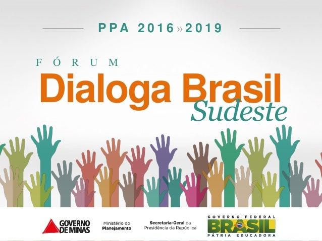 F Ó R U M P P A 2 0 1 6 » 2 0 1 9 Dialoga BrasilSudeste