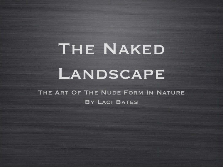 The Naked    LandscapeThe Art Of The Nude Form In Nature           By Laci Bates