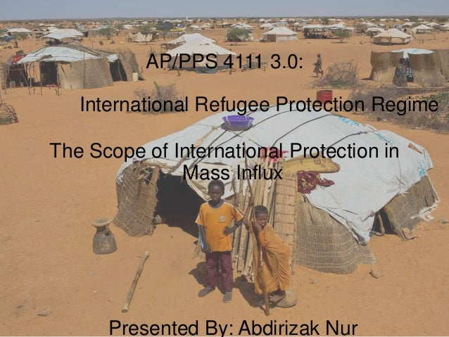 AP/PPS 4111 3.0:   International Refugee Protection RegimeThe Scope of International Protection in              Mass Influ...