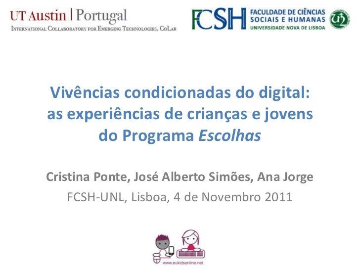 Vivências condicionadas do digital:as experiências de crianças e jovens       do Programa EscolhasCristina Ponte, José Alb...