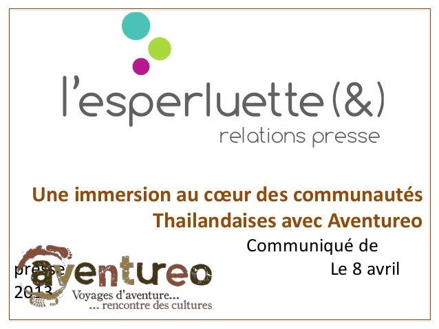 Une immersion au cœur des communautésThailandaises avec AventureoCommuniqué depresse Le 8 avril2013