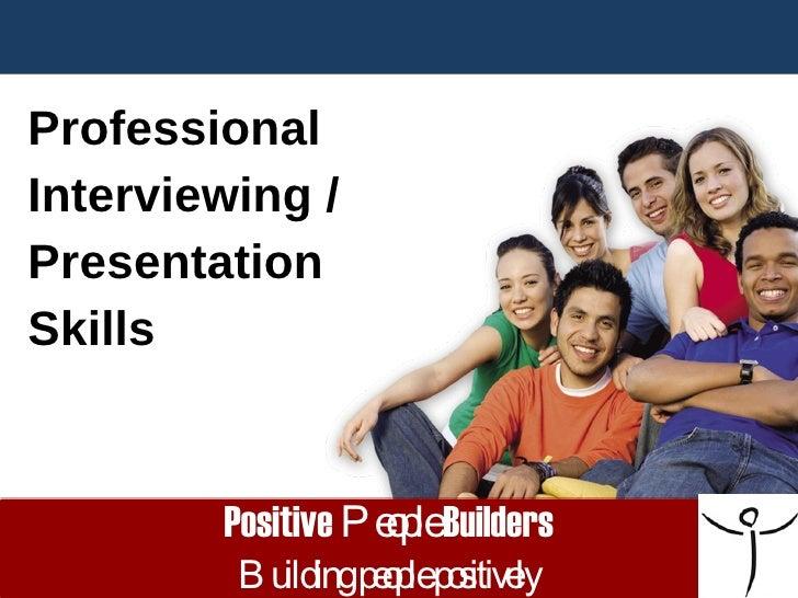 Positive  People  Builders Building people positively <ul><li>Professional  </li></ul><ul><li>Interviewing /  </li></ul><u...