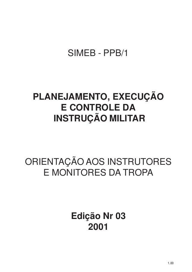 1.00 SIMEB - PPB/1 PLANEJAMENTO, EXECUÇÃO E CONTROLE DA INSTRUÇÃO MILITAR ORIENTAÇÃO AOS INSTRUTORES E MONITORES DA TROPA ...
