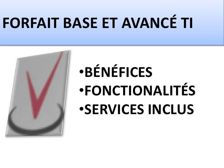 FORFAIT BASE ET AVANCÉ TI          •BÉNÉFICES          •FONCTIONALITÉS          •SERVICES INCLUS