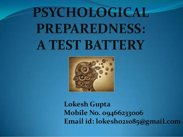 PSYCHOLOGICAL PREPAREDNESS: A TEST BATTERY Lokesh Gupta Mobile No. 09466233006 Email id: lokesh021085@gmail.com