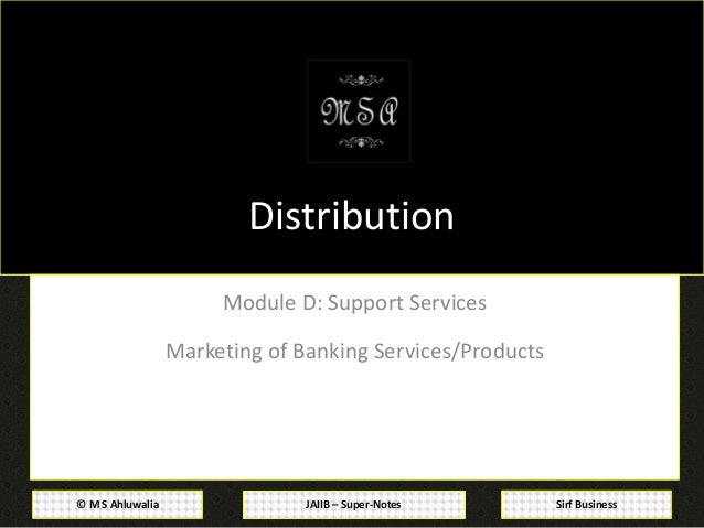 JAIIB – Super-Notes© M S Ahluwalia Sirf Business Distribution Module D: Support Services Marketing of Banking Services/Pro...