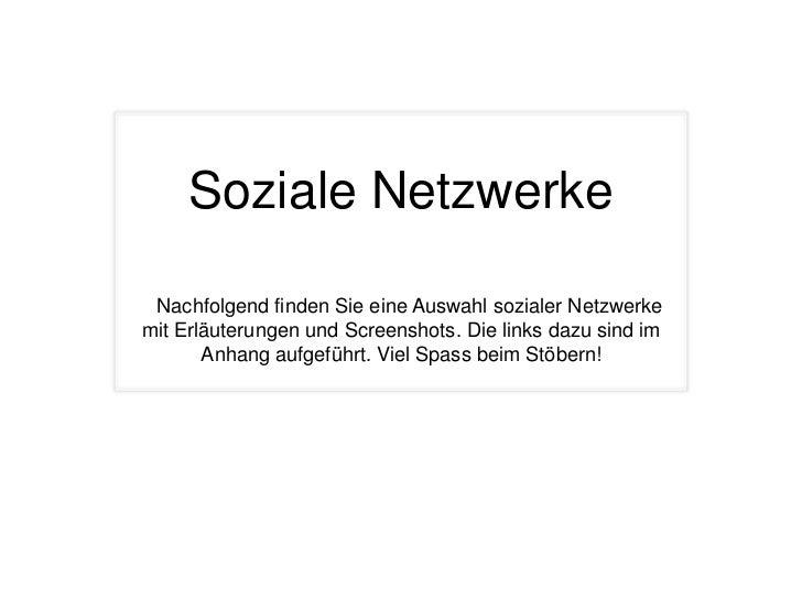 Soziale Netzwerke Nachfolgend finden Sie eine Auswahl sozialer Netzwerkemit Erläuterungen und Screenshots. Die links dazu ...