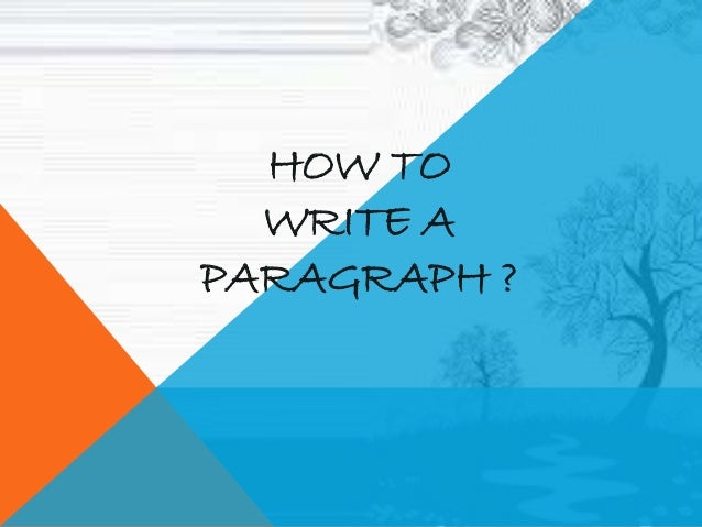 how to write a basic paragraph how to write a paragraph