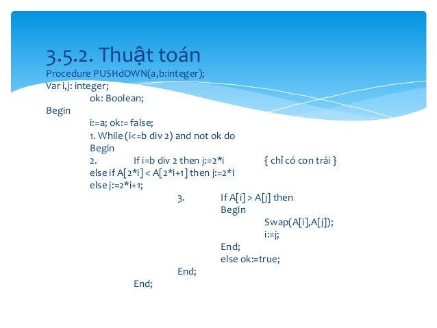3.5.2. Thuật toán Procedure PUSHdOWN(a,b:integer); Var i,j: integer; ok: Boolean; Begin i:=a; ok:= false; 1. While (i<=b d...