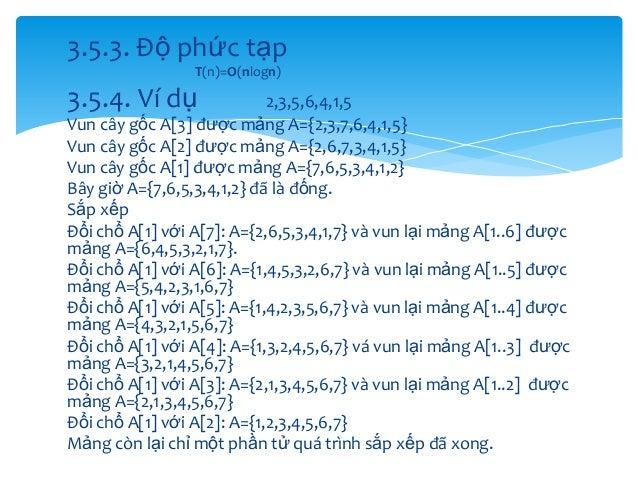 3.5.3. Độ phức tạp T(n)=O(nlogn)  3.5.4. Ví dụ  2,3,5,6,4,1,5 Vun cây gốc A[3] được mảng A={2,3,7,6,4,1,5} Vun cây gốc A[2...