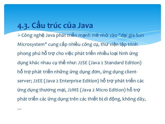 """4.3. Cấu trúc của Java Công nghệ Java phát triển mạnh mẽ nhờ vào """"đại gia Sun  Microsystem"""" cung cấp nhiều công cụ, thư v..."""