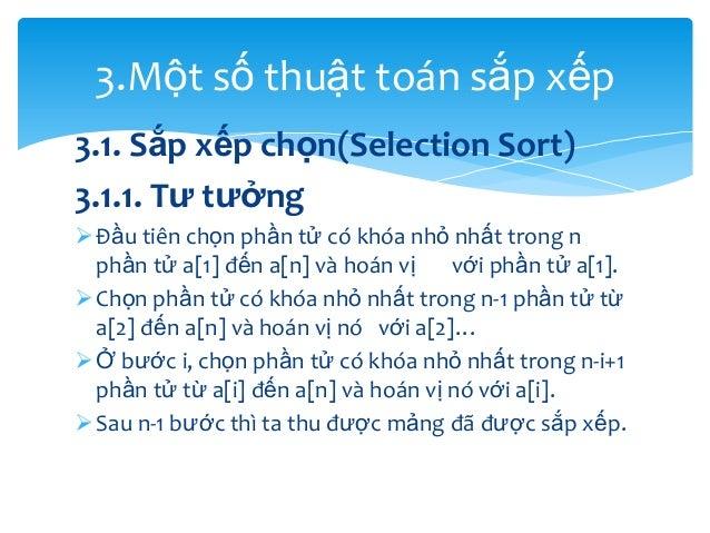 3.Một số thuật toán sắp xếp 3.1. Sắp xếp chọn(Selection Sort) 3.1.1. Tư tưởng  Đầu tiên chọn phần tử có khóa nhỏ nhất tro...