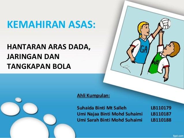 KEMAHIRAN ASAS:HANTARAN ARAS DADA,JARINGAN DANTANGKAPAN BOLA               Ahli Kumpulan:               Suhaida Binti Mt S...