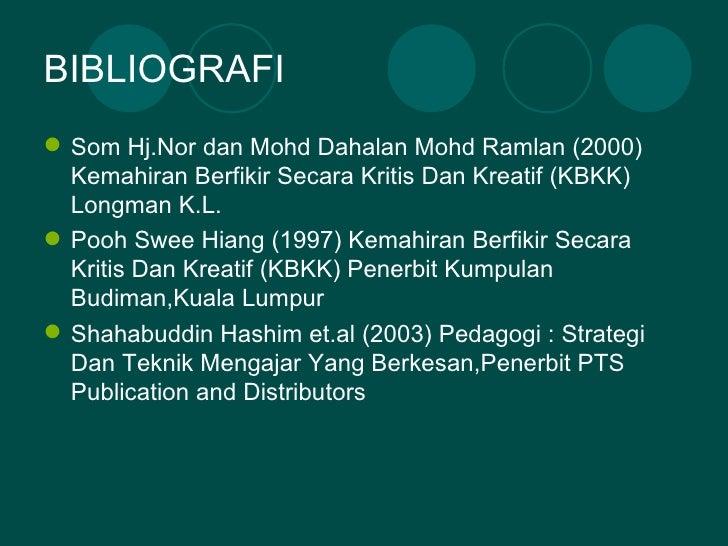 BIBLIOGRAFI Som Hj.Nor dan Mohd Dahalan Mohd Ramlan (2000)  Kemahiran Berfikir Secara Kritis Dan Kreatif (KBKK)  Longman ...