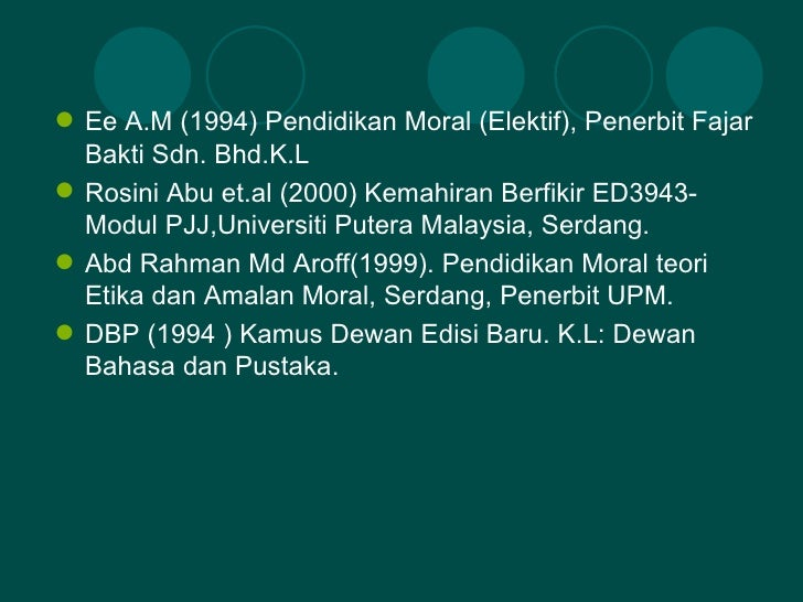  Ee A.M (1994) Pendidikan Moral (Elektif), Penerbit Fajar  Bakti Sdn. Bhd.K.L Rosini Abu et.al (2000) Kemahiran Berfikir...