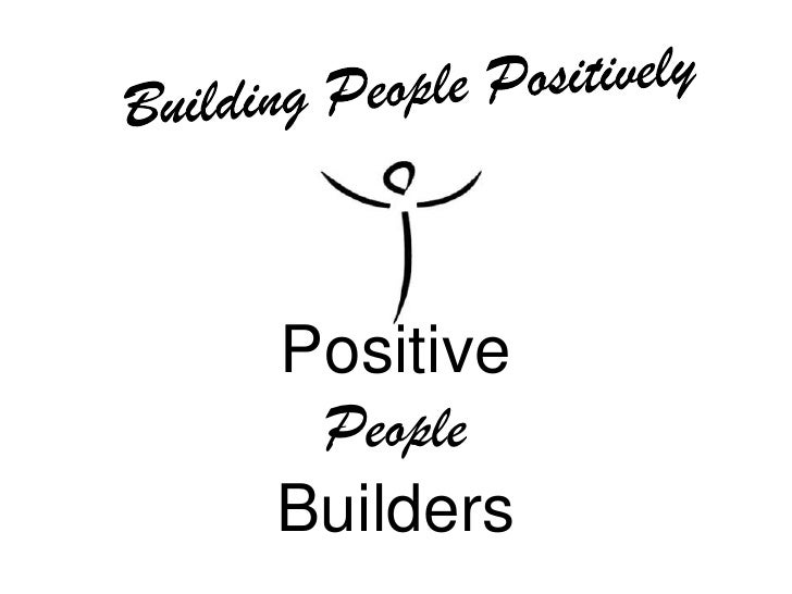 Building People Positively<br />PositivePeopleBuilders<br />