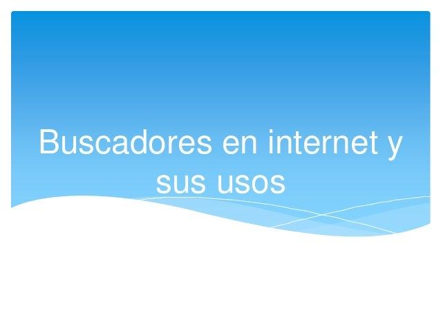 Buscadores en internet y      sus usos