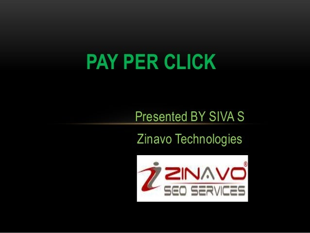 PAY PER CLICK Presented BY SIVA S  Zinavo Technologies