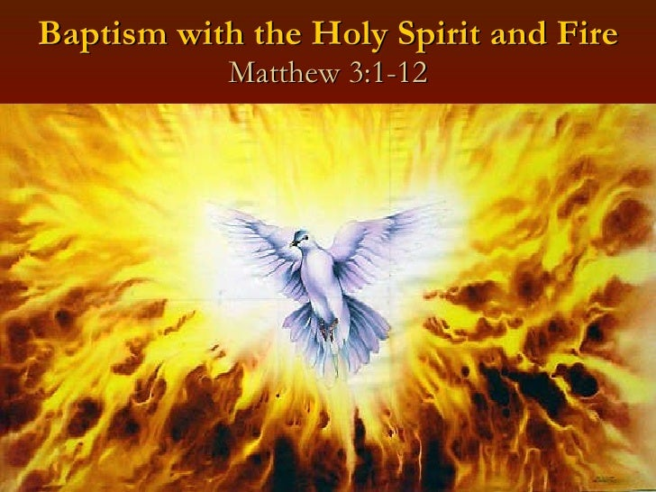 Baptism with the Holy Spirit and Fire Matthew 3:1-12