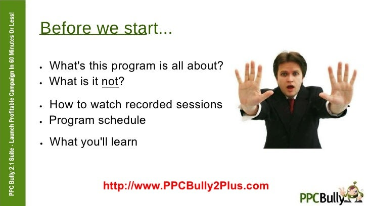 Before we start...  ●   What's this program is all about?  ●   What is it not?  ●   How to watch recorded sessions  ●   Pr...
